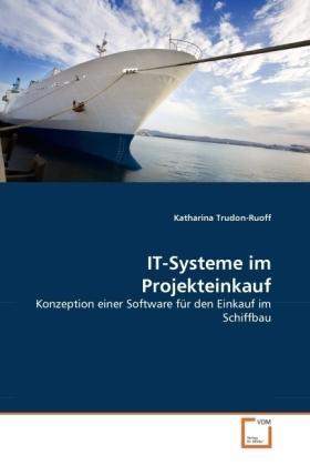 IT-Systeme im Projekteinkauf - Konzeption einer Software für den Einkauf im Schiffbau - Trudon-Ruoff, Katharina