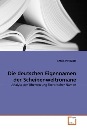 Die deutschen Eigennamen der Scheibenweltromane - Analyse der Übersetzung literarischer Namen - Rüger, Christiane