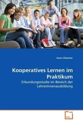 Kooperatives Lernen im Praktikum - Erkundungsstudie im Bereich der LehrerInnenausbildung - Vilsecker, Karin