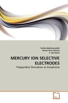 MERCURY ION SELECTIVE ELECTRODES - Polypyridine Derivatives as Ionophores - Bakhtiarzadeh, Fariba / Tehrani, Ramin M. A. / Ab Ghani, Sulaiman
