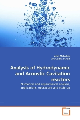Analysis of Hydrodynamic and Acoustic Cavitation reactors - Numerical and experimental analysis, applications, operations and scale-up - Mahulkar, Amit / Pandit, Aniruddha