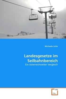 Landesgesetze im Seilbahnbereich - Ein österreichweiter Vergleich