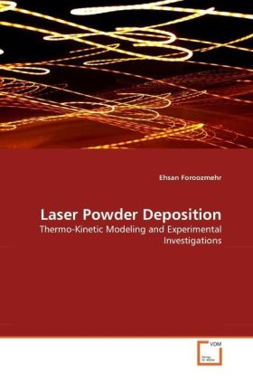 Laser Powder Deposition - Thermo-Kinetic Modeling and Experimental Investigations - Foroozmehr, Ehsan