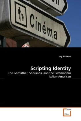 Scripting Identity - The Godfather, Sopranos, and the Postmodern Italian-American - Salvetti, Joy