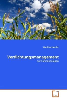 Verdichtungsmanagement - auf Fahrsiloanlagen - Stauffer, Matthias