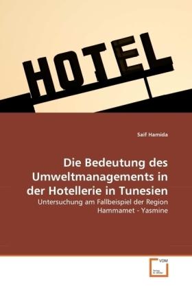 Die Bedeutung des Umweltmanagements in der Hotellerie in Tunesien - Untersuchung am Fallbeispiel der Region Hammamet - Yasmine - Hamida, Saif