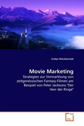 Movie Marketing - Strategien zur Vermarktung von zeitgenössischen Fantasy-Filmen am Beispiel von Peter Jacksons