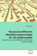 Sam, Christian: Ressourceneffiziente Modellierungsstrategie für 3D-Stadtmodelle