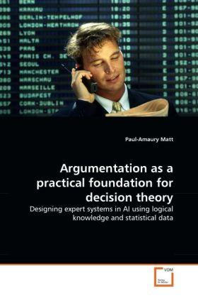 Matt, P: Argumentation as a practical foundation for decisio - Paul-Amaury Matt