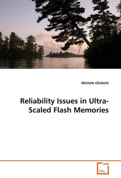 Reliability Issues in Ultra-Scaled Flash Memories - Michele Ghidotti