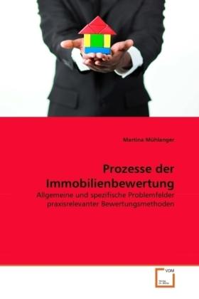 Prozesse der Immobilienbewertung - Allgemeine und spezifische Problemfelder praxisrelevanter Bewertungsmethoden - MÃhlanger, Martina