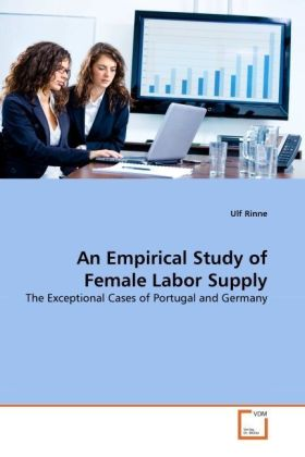 An Empirical Study of Female Labor Supply - The Exceptional Cases of Portugal and Germany - Rinne, Ulf