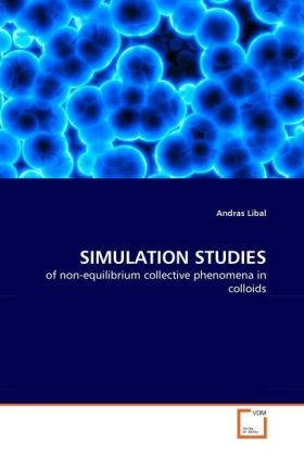 SIMULATION STUDIES - of non-equilibrium collective phenomena in colloids - Libal, Andras