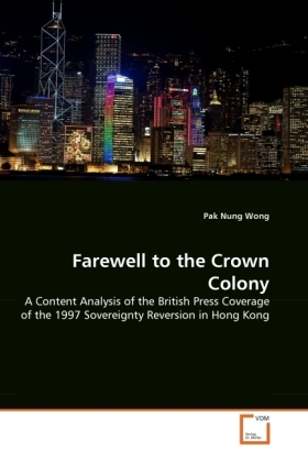 Farewell to the Crown Colony - A Content Analysis of the British Press Coverage of the 1997 Sovereignty Reversion in Hong Kong