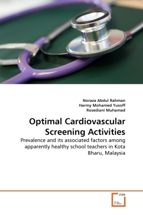 Optimal Cardiovascular Screening Activities - Prevalence and its associated factors among apparently healthy school teachers in Kota Bharu, Malaysia - Abdul Rahman, Noraza / Mohamed Yusoff, Harmy / Muhamad, Rosediani