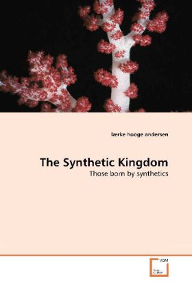 The Synthetic Kingdom - Those born by synthetics - Andersen, Lærke Hooge