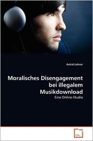 Moralisches Disengagement Bei Illegalem Musikdownload - Astrid Lehner