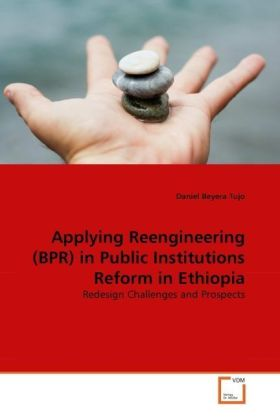 Applying Reengineering (BPR) in Public Institutions Reform in Ethiopia - Redesign Challenges and Prospects - Tujo, Daniel Beyera