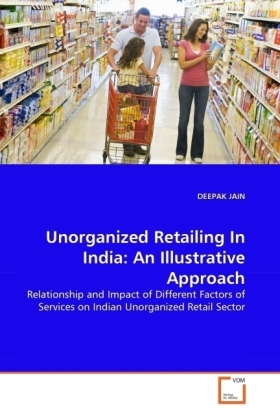 Unorganized Retailing In India: An Illustrative Approach - Relationship and Impact of Different Factors of Services on Indian Unorganized Retail Sector - Jain, Deepak
