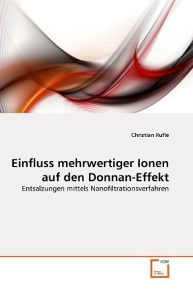 Einfluss mehrwertiger Ionen auf den Donnan-Effekt - Entsalzungen mittels Nanofiltrationsverfahren - Rufle, Christian