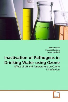Inactivation of Pathogens in Drinking Water using Ozone - Effect of pH and Temperature on Ozone Disinfection - Saeed, Asma / Farooq, Shaukat / Hashmi, Imran