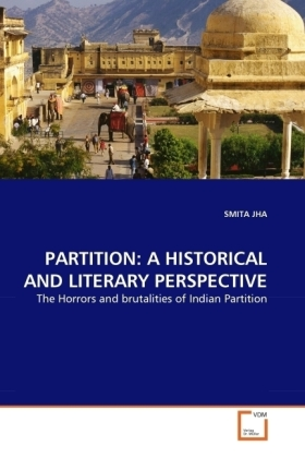 PARTITION: A HISTORICAL AND LITERARY PERSPECTIVE - The Horrors and brutalities of Indian Partition