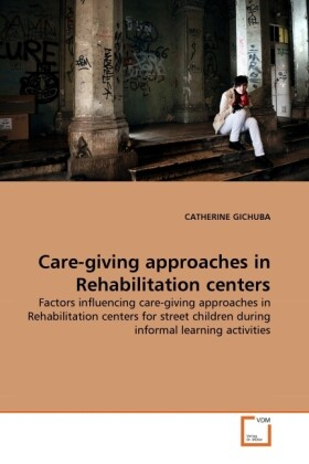 Care-giving approaches in Rehabilitation centers als Buch von CATHERINE GICHUBA - CATHERINE GICHUBA