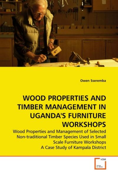 WOOD PROPERTIES AND TIMBER MANAGEMENT IN UGANDA'S FURNITURE WORKSHOPS - Owen Sseremba