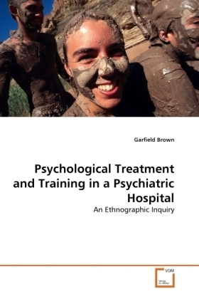 Psychological Treatment and Training in a Psychiatric Hospital - An Ethnographic Inquiry - Brown, Garfield