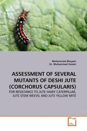 ASSESSMENT OF SEVERAL MUTANTS OF DESHI JUTE (CORCHORUS CAPSULARIS) - FOR RESISTANCE TO JUTE HAIRY CATERPILLAR, JUTE STEM WEEVIL AND JUTE YELLOW MITE - Bhuyain, Mohammad / Husain, Muhammad