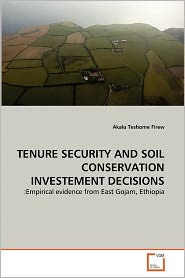 Tenure Security And Soil Conservation Investement Decisions - Akalu Teshome Firew