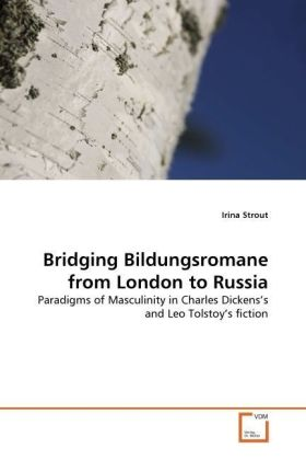 Bridging Bildungsromane from London to Russia - Paradigms of Masculinity in Charles Dickens's and Leo Tolstoy's fiction - Strout, Irina