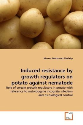 Induced resistance by growth regulators on potato against nematode - Role of certain growth regulators in potato with reference to meloidogyne incognita infection and its biological control - Shalaby, Marwa Mohamed