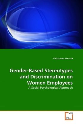 Gender-Based Stereotypes and Discrimination on Women Employees - A Social Psychological Approach - Asmare, Yohannes