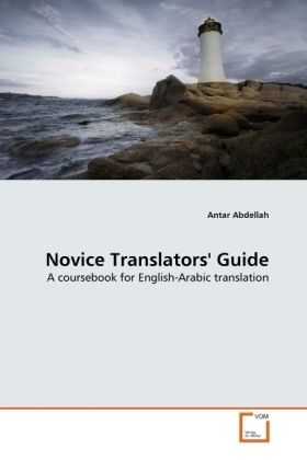 Novice Translators' Guide - A coursebook for English-Arabic translation - Abdellah, Antar