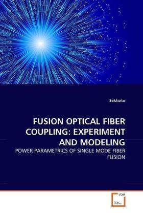 FUSION OPTICAL FIBER COUPLING: EXPERIMENT AND MODELING - POWER PARAMETRICS OF SINGLE MODE FIBER FUSION - Saktioto