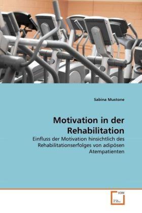 Motivation in der Rehabilitation - Einfluss der Motivation hinsichtlich des Rehabilitationserfolges von adipösen Atempatienten - Mustone, Sabina