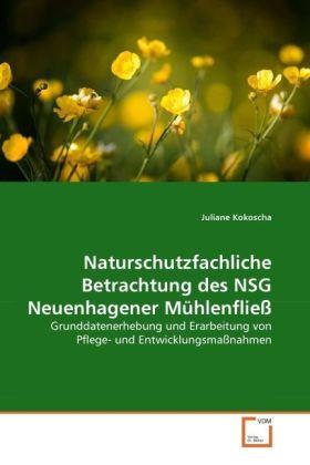 Naturschutzfachliche Betrachtung des NSG Neuenhagener Mühlenfließ - Grunddatenerhebung und Erarbeitung von Pflege- und Entwicklungsmaßnahmen - Kokoscha, Juliane