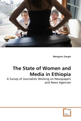 The State of Women and Media in Ethiopia - A Survey of Journalists Working on Newspapers and News Agencies - Dargie, Mengistu