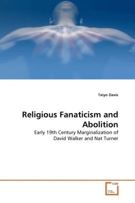 Religious Fanaticism and Abolition - Early 19th Century Marginalization of David Walker and Nat Turner - Davis, Taiyo