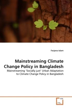 Mainstreaming Climate Change Policy in Bangladesh - Mainstreaming  Socially just' Urban Adaptation to Climate Change Policy in Bangladesh