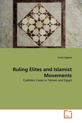 Ruling Elites and Islamist Movements - Coalition Cases in Yemen and Egypt - Capone, Luca