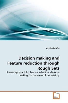 Decision making and Feature reduction through Rough Sets - A new approach for feature selection, decision making for the areas of uncertainty - Butalia, Ayesha