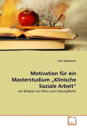 Motivation für ein Masterstudium  Klinische Soziale Arbeit - am Beispiel von Wien und Coburg/Berlin - Oppenauer, Julia