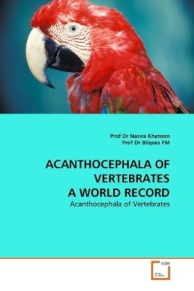 ACANTHOCEPHALA OF VERTEBRATES A WORLD RECORD - Acanthocephala of Vertebrates - Khatoon, Nasira / Bilqees