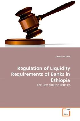 Regulation of Liquidity Requirements of Banks in Ethiopia - The Law and the Practice - Assefa, Geleta