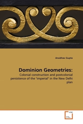 Dominion Geometries: - Colonial construction and postcolonial persistence of the