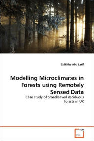 Modelling Microclimates In Forests Using Remotely Sensed Data - Zulkiflee Abd Latif