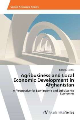 Agribusiness and Local Economic Development in Afghanistan - A Perspective for Low Income and Subsistence Economies