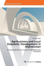 Agribusiness and Local Economic Development in Afghanistan - Ezmaray Siddiqi